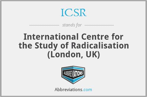 ICSR - International Centre for the Study of Radicalisation (London, UK)