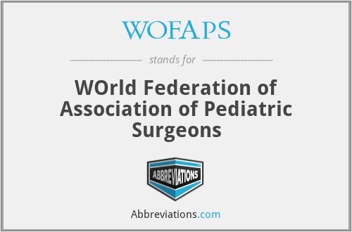 WOFAPS - WOrld Federation of Association of Pediatric Surgeons