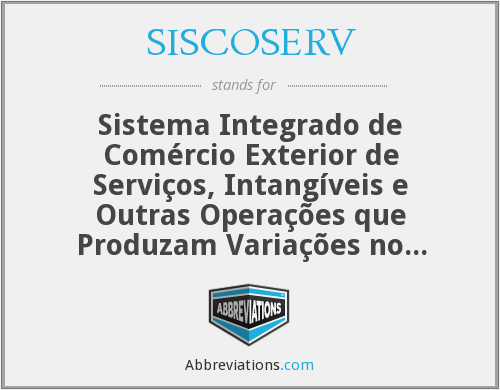 SISCOSERV - Sistema Integrado de Comércio Exterior de Serviços, Intangíveis e Outras Operações que Produzam Variações no Patrimônio