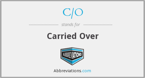 c/o - carried over