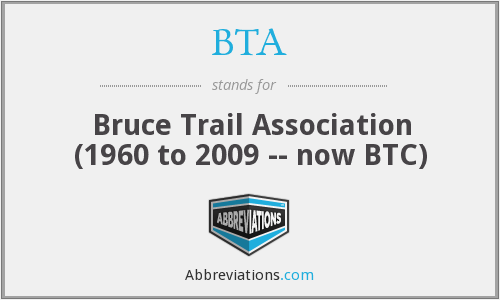 BTA - Bruce Trail Association (1960 to 2009 -- now BTC)