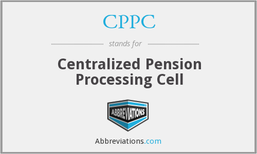CPPC - Centralized Pension Processing Cell