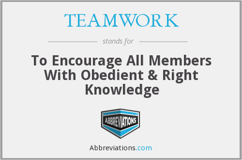 TEAMWORK - To Encourage All Members With Obedient & Right Knowledge