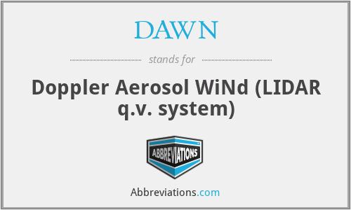 DAWN - Doppler Aerosol WiNd (LIDAR q.v. system)