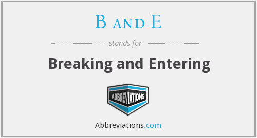 B and E - Breaking and Entering