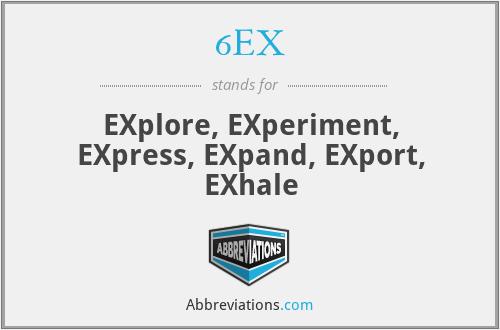 6EX - EXplore, EXperiment, EXpress, EXpand, EXport, EXhale
