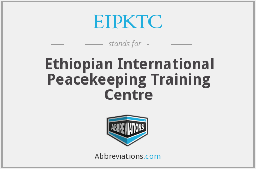EIPKTC - Ethiopian International Peacekeeping Training Centre