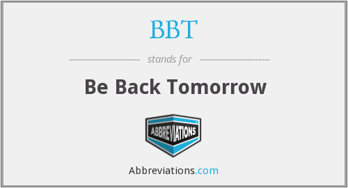 BBT - Be Back Tomorrow
