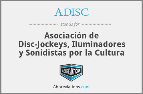 ADISC - Asociación de Disc-Jockeys, Iluminadores y Sonidistas por la Cultura
