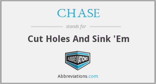 CHASE - Cut Holes And Sink 'Em
