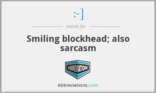 :-] - Smiling blockhead; also sarcasm