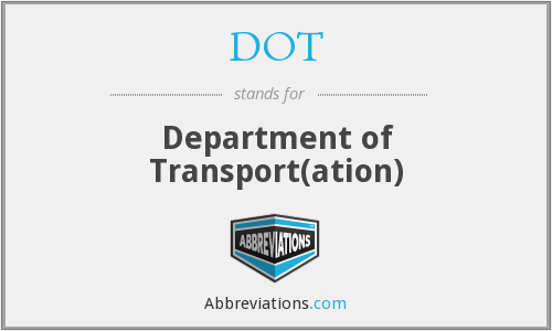 DOT - Department of Transport(ation)