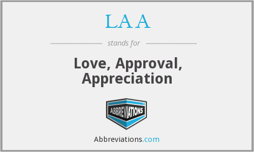 LAA - Love, Approval, Appreciation. Seeking LAA.