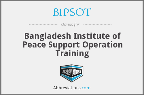 BIPSOT - Bangladesh Institute of Peace Support Operation Training
