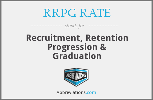 RRPG RATE - Recruitment, retention progression & graduation. An academic term that refers to student attrition rate.