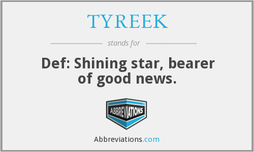 TYREEK - Def: Shining star, bearer of good news.