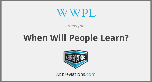 WWPL - When Will People Learn?
