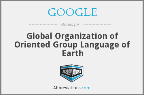 GOOGLE - Global Organization of Oriented Group Language of Earth