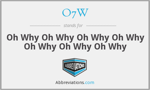 O7W - Oh Why Oh Why Oh Why Oh Why Oh Why Oh Why Oh Why