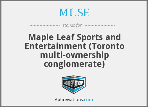 MLSE - Maple Leaf Sports and Entertainment (Toronto multi-ownership conglomerate)