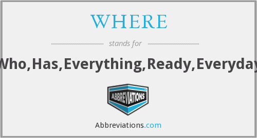 WHERE - Who,Has,Everything,Ready,Everyday