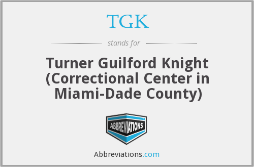 TGK - Turner Guilford Knight (Correctional Center in Miami-Dade County)