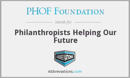 PHOF Foundation - Philanthropists Helping Our Future