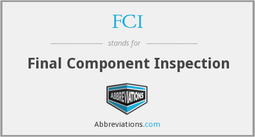 FCI - Final Component Inspection