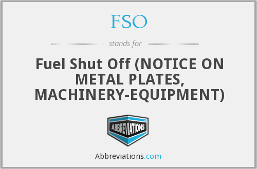 FSO - Fuel Shut Off (NOTICE ON METAL PLATES, MACHINERY-EQUIPMENT)