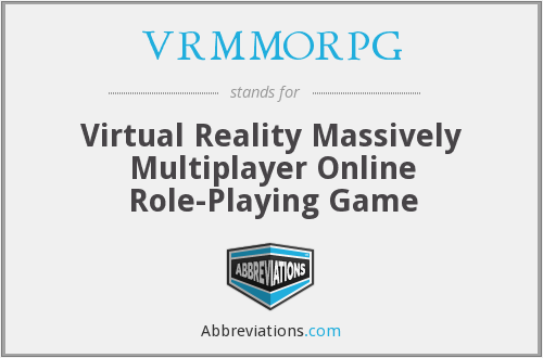 VRMMORPG - Virtual Reality Massively Multiplayer Online Role-Playing Game