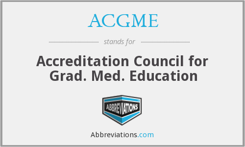 ACGME - Accreditation Council for Grad. Med. Education