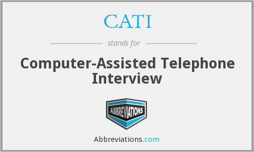 CATI - computer-assisted telephone interview