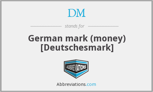 DM - German mark (money) [Deutschesmark]
