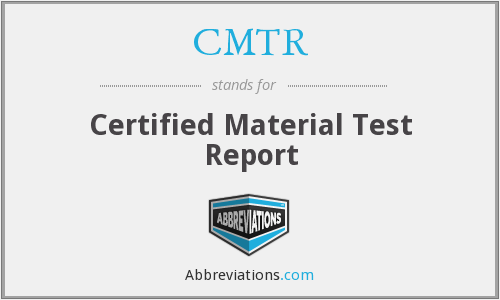 CMTR - Certified Material Test Report FOR wHOOM, wHAT wHEN, wHER, wHY AND wHOM sez?