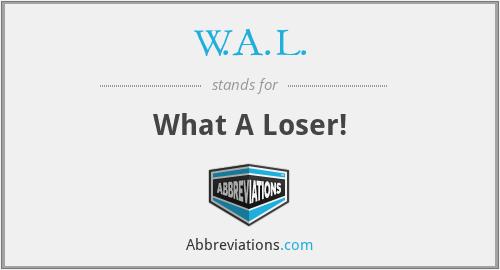 W.A.L. - What A Loser!