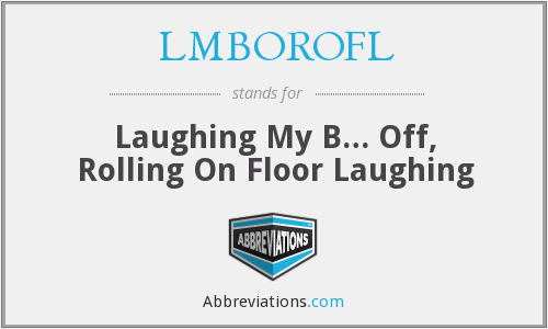 LMBOROFL - Laughing My B… Off, Rolling On Floor Laughing