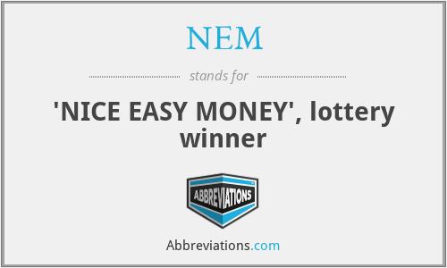 NEM - 'NICE EASY MONEY', lottery winner