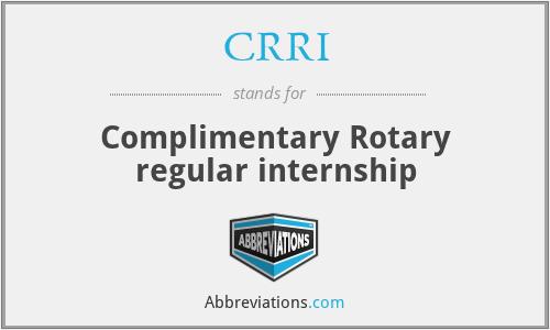 CRRI - Complimentary Rotary regular internship