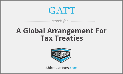 GATT - A Global Arrangement For Tax Treaties