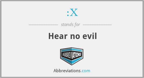 :X - Hear no evil