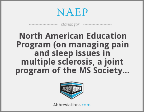 NAEP - North American Education Program (on managing pain and sleep issues in multiple sclerosis, a joint program of the MS Society of Canada and the National MS Society (USA))