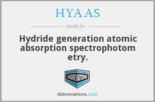 HYAAS - Hydride generation atomic absorption spectrophotom etry.