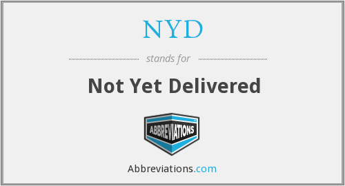 NYD - Not Yet Delivered