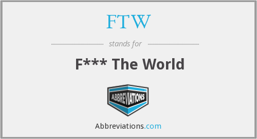 FTW - F*** The World