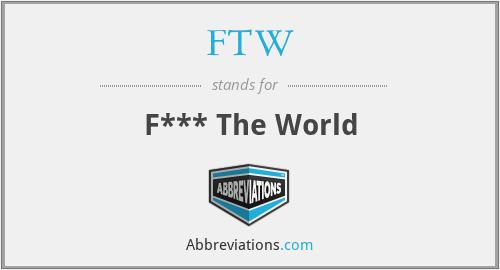 FTW - F*** The World