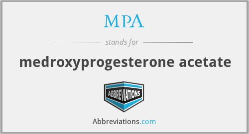 MPA - medroxyprogesterone acetate