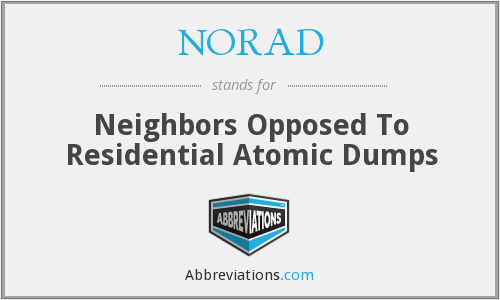 NORAD - Neighbors Opposed To Residential Atomic Dumps