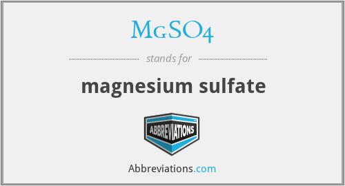 MgSO4 - magnesium sulfate