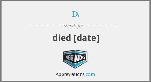d. - died [date]