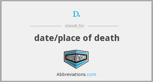 d. - date/place of death